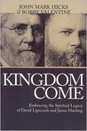 Kingdom Come: Embracing the Spiritual Legacy of David Lipscomb and James Harding