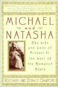 Michael and Natasha: The Life and Love of Michael II, the Last of the Romanov Tsars
