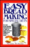 Easy Breadmaking for Special Diets : Wheat-Free, Milk- And Lactose-Free, Egg-Free, Gluten-Free, Yeast-Free, Sugar-Free, Low Fat, High To Low Fiber