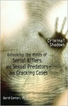 Unlocking the Minds of Serial Killers and Sexual Predators-and Cracking Cases (Criminal Shadows)