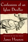 Confessions of an Igloo Dweller by James Archibald Houston
