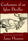 Confessions of an Igloo Dweller: Memories of the Old Arctic