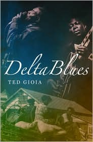 Delta Blues by Ted Gioia