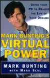 Mark Buntings Virtual Power: Using Your PC to Realize the Life of Your Dreams