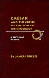 Caesar and the Crisis of the Roman Aristocracy: A Civil War Reader