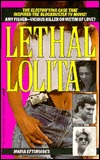 Lethal Lolita: A True Story of Sex, Scandal and Deadly Obsession