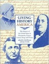 Living History America (The History of the United States in Documents, Essays, Letters, Songs and Poems)