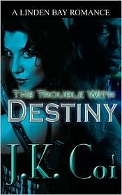 The Trouble with Destiny by J.K. Coi