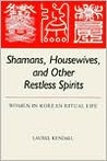 Shamans, Housewives and Other Restless Spirits: Women in Korean Ritual Life (Study of the East Asian Institute)