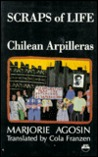 Scraps of Life: Chilean Arpilleras: Chilean Women and the Pinochet Dictatorship