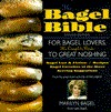 The Bagel Bible: For Bagel Lovers, the Complete Guide to Great Noshing