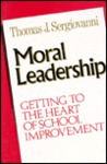 Moral Leadership: Getting to the Heart of School Improvement
