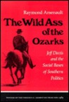 The Wild Ass of the Ozarks: Jeff Davis and the Social Bases of Southern Politics
