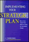 "Implementing Your Strategic Plan: How to Turn ""Intent"" Into Effective Action for Sustainable Change"