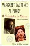 Margaret Laurence - Al Purdy, A Friendship in Letters: Selected Correspondence
