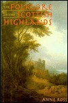 The Folklore of the Scottish Highlands by Anne Ross