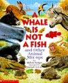 A Whale Is Not a Fish and Other Animal Mix-Ups by Melvin A. Berger