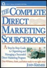The Complete Direct Marketing Sourcebook: A Step-By-Step Guide to Organizing and Managing a Successful Direct Marketing Program