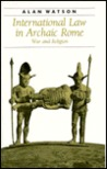 International Law in Archaic Rome: War and Religion