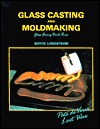Glass Casting and Moldmaking: Bk.3 (Glass Fusing, Book 3)