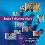 Ending the Document Game: Connecting and Transforming Your Healthcare Through Information Technology