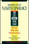 Prospects In Nanotechnology: Toward Molecular Manufacturing