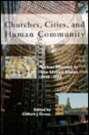 Churches, Cities, and Human Community: Urban Ministry in the United States, 1945-1985