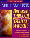 Breaking Through to Spiritual Maturity by Neil T. Anderson