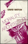 Morality and Architecture: The Development of a Theme in Architectural History and Theory from the Gothic Revival to the Modern