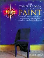 The Complete Book of Paint: A Comprehensive Guide to Paint Techniques for Walls, Floors, Furniture, Fabrics, and Metalwork