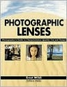 Photographic Lenses: Photographer's Guide to Characteristics, Quality, Use and Design