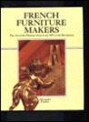 French Furniture Makers: The Art of the Ebeniste from Louis XIV to the Revolution