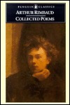 Collected Poems with Plain Prose Translations of Each Poem by Arthur Rimbaud