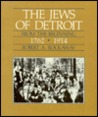 The Jews of Detroit: From the Beginning, 1762-1914