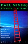 Data Mining with Neural Networks by Joseph P. Bigus