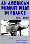 An American Pursuit Pilot in France: Roland W. Richardson's Diaries and Letters, 1917-1919