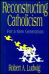 Reconstructing Catholicism