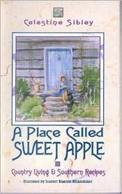 A Place Called Sweet Apple: Country Living and Southern Recipes