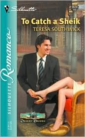 To Catch A Sheik  (Silhouette Romance, # 1674) by Teresa Southwick