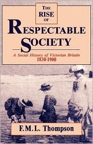 The Rise of Respectable Society by F.M.L. Thompson