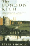 The London Rich: The Creation of a Great City, from 1666 to the Present