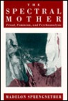 The Spectral Mother: Freud, Feminism, and Psychoanalysis