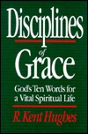Disciplines of Grace by R. Kent Hughes