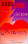 Hard Love: Writings on Violence and Intimacy
