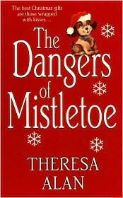 The Dangers of Mistletoe by Theresa Alan