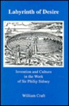 Labyrinth of Desire: Invention and Culture in the Work of Sir Philip Sidney