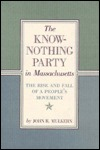 The Know Nothing Party In Massachusetts: The Rise And Fall Of A People's Movement