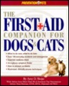 The First-Aid Companion for Dogs and Cats: What to Do Now, What to Do Later, over 150 Everyday Accidents and Emergencies, Essential Medicine Chest, At-A-Glance Symptom Finder, How to Prevent
