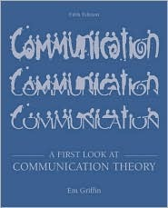 A First Look at Communication Theory with Conversations with ... by Em Griffin