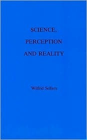 Science, Perception and Reality by Wilfrid Sellars